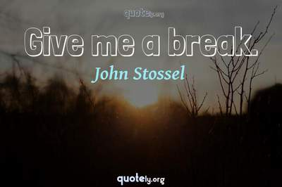 Photo Quote of Give me a break.