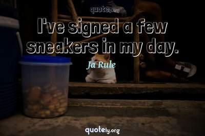 Photo Quote of I've signed a few sneakers in my day.