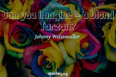 Photo Quote of Can you imagine - a blond Tarzan?