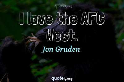 Photo Quote of I love the AFC West.