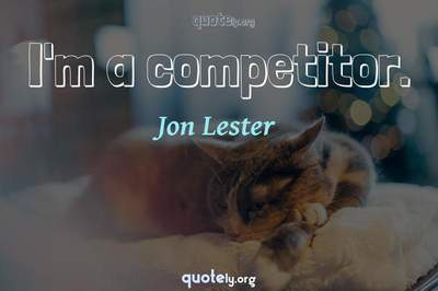 Photo Quote of I'm a competitor.