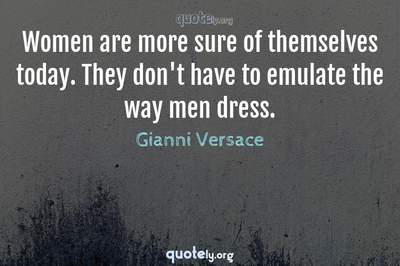 Photo Quote of Women are more sure of themselves today. They don't have to emulate the way men dress.