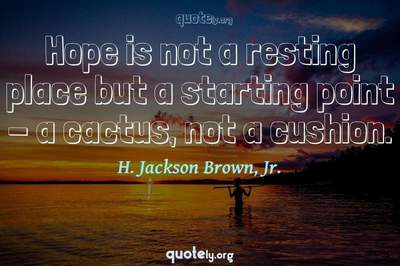 Photo Quote of Hope is not a resting place but a starting point - a cactus, not a cushion.
