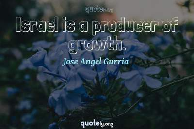Photo Quote of Israel is a producer of growth.