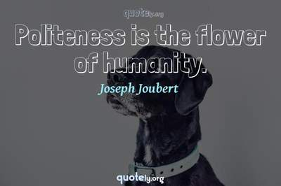 Photo Quote of Politeness is the flower of humanity.