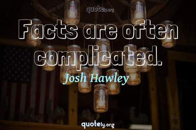 Photo Quote of Facts are often complicated.