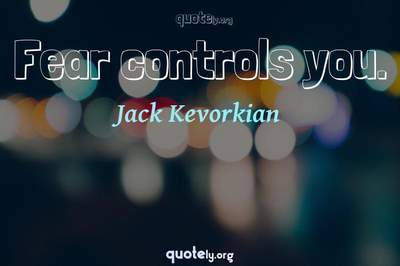 Photo Quote of Fear controls you.