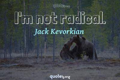 Photo Quote of I'm not radical.