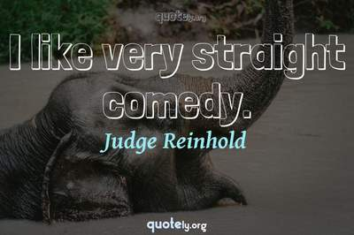 Photo Quote of I like very straight comedy.