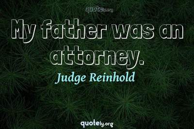 Photo Quote of My father was an attorney.