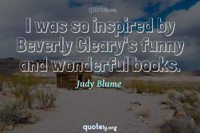 Photo Quote of I was so inspired by Beverly Cleary's funny and wonderful books.