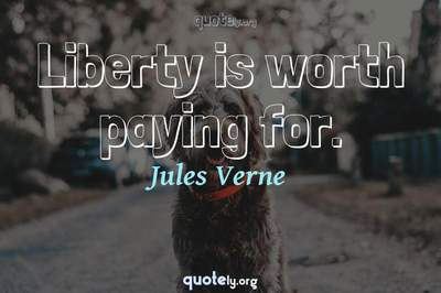 Photo Quote of Liberty is worth paying for.
