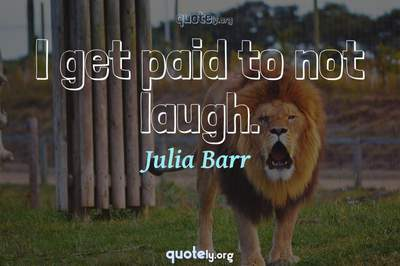 Photo Quote of I get paid to not laugh.