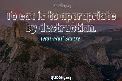 Photo Quote of To eat is to appropriate by destruction.