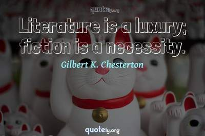 Photo Quote of Literature is a luxury; fiction is a necessity.