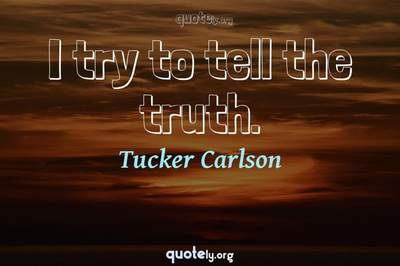Photo Quote of I try to tell the truth.