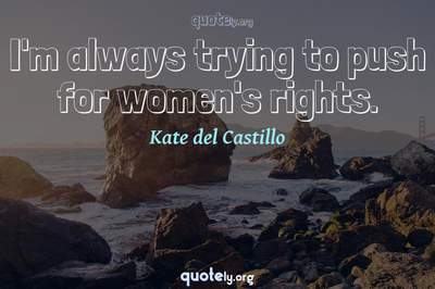 Photo Quote of I'm always trying to push for women's rights.