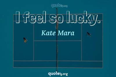Photo Quote of I feel so lucky.