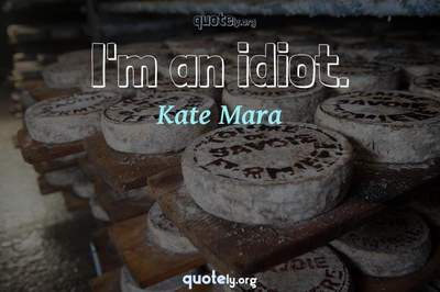 Photo Quote of I'm an idiot.