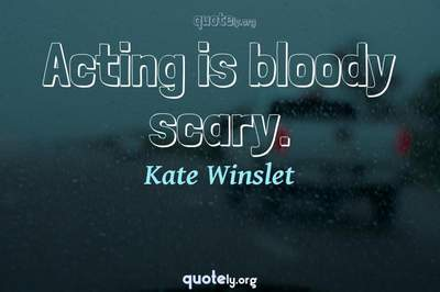 Photo Quote of Acting is bloody scary.