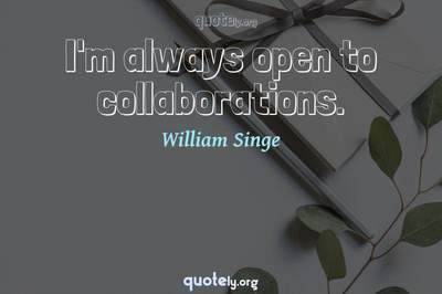 Photo Quote of I'm always open to collaborations.