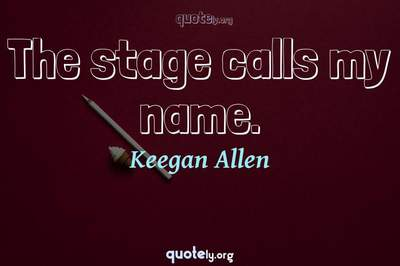 Photo Quote of The stage calls my name.