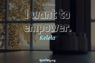 Photo Quote of I want to empower.