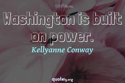 Photo Quote of Washington is built on power.