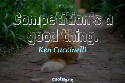 Photo Quote of Competition's a good thing.