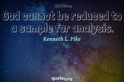 Photo Quote of God cannot be reduced to a sample for analysis.