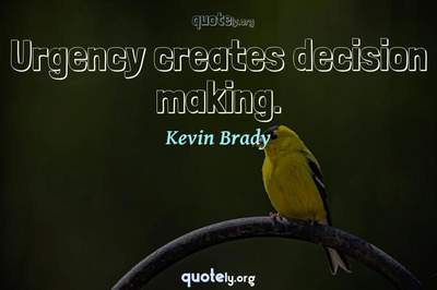 Photo Quote of Urgency creates decision making.