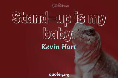 Photo Quote of Stand-up is my baby.