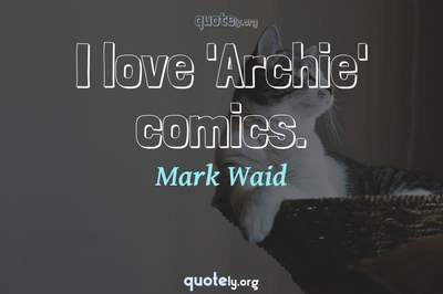 Photo Quote of I love 'Archie' comics.