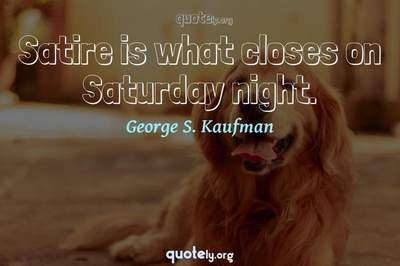 Photo Quote of Satire is what closes on Saturday night.