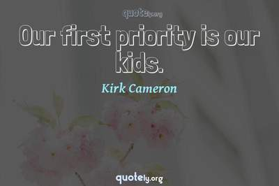 Photo Quote of Our first priority is our kids.