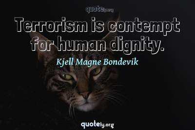 Photo Quote of Terrorism is contempt for human dignity.