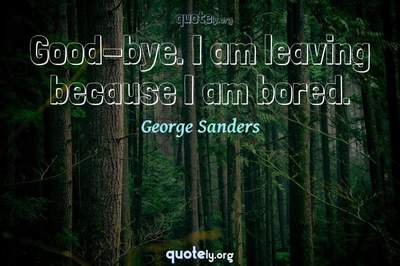 Photo Quote of Good-bye. I am leaving because I am bored.