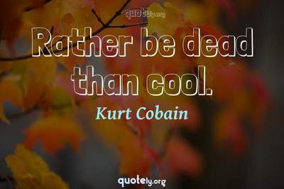 Photo Quote of Rather be dead than cool.