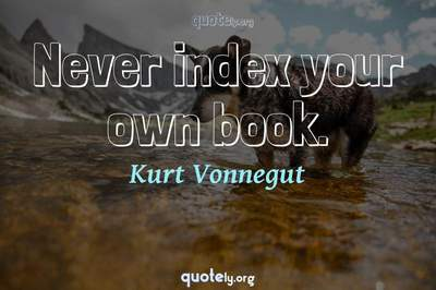 Photo Quote of Never index your own book.