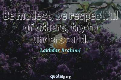 Photo Quote of Be modest, be respectful of others, try to understand.