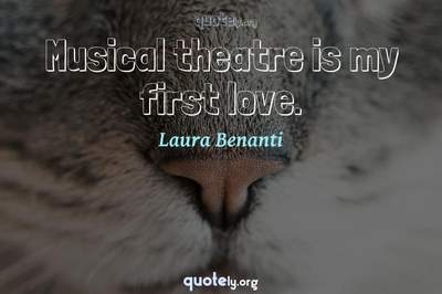 Photo Quote of Musical theatre is my first love.