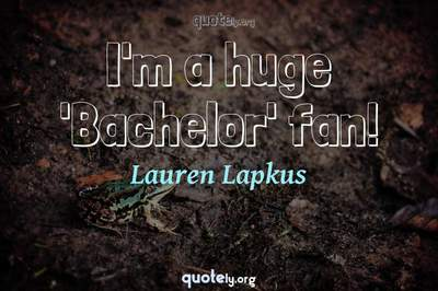 Photo Quote of I'm a huge 'Bachelor' fan!