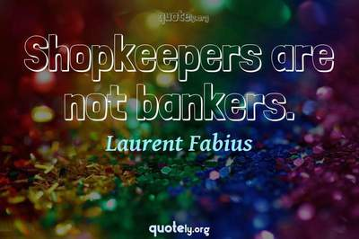 Photo Quote of Shopkeepers are not bankers.