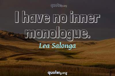 Photo Quote of I have no inner monologue.