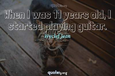 Photo Quote of When I was 11 years old, I started playing guitar.