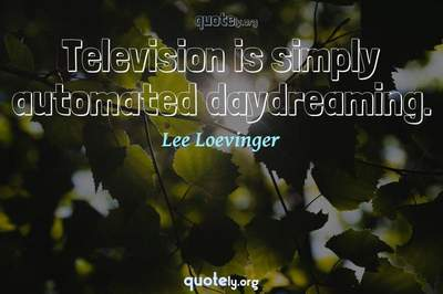 Photo Quote of Television is simply automated daydreaming.