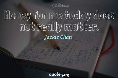Photo Quote of Money for me today does not really matter.