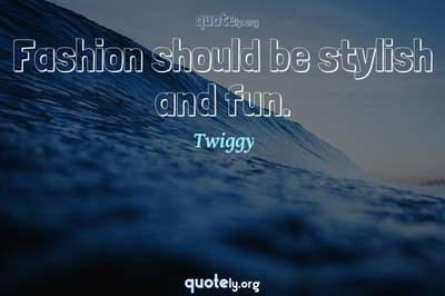 Photo Quote of Fashion should be stylish and fun.