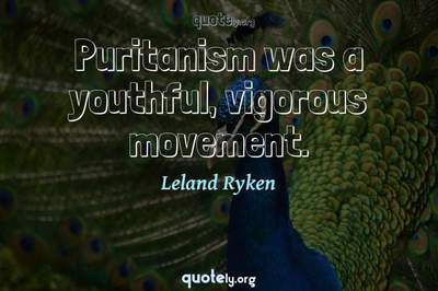 Photo Quote of Puritanism was a youthful, vigorous movement.