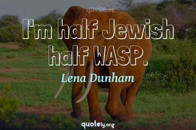 Photo Quote of I'm half Jewish half WASP.
